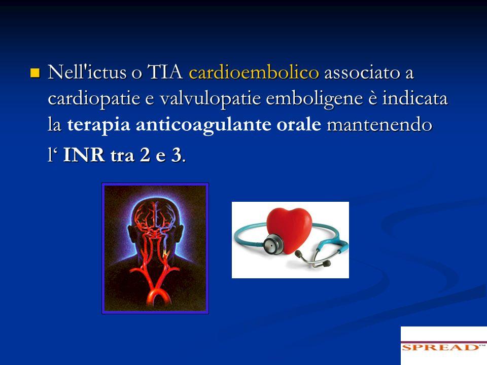 Nell ictus o TIA cardioembolico associato a cardiopatie e valvulopatie emboligene è indicata la terapia anticoagulante orale mantenendo