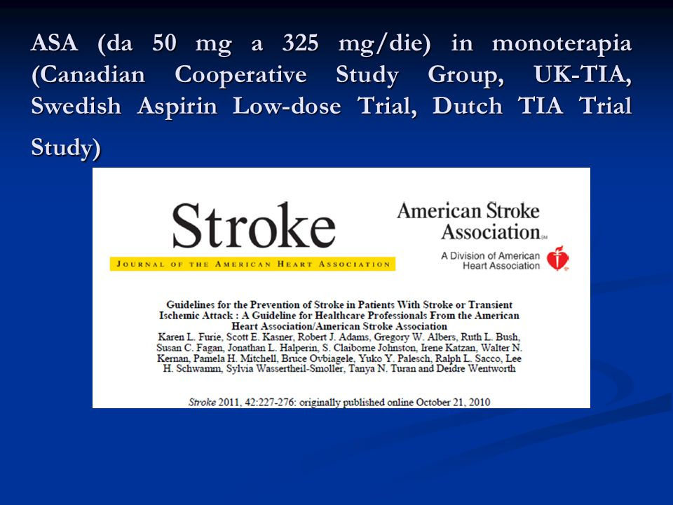 ASA (da 50 mg a 325 mg/die) in monoterapia (Canadian Cooperative Study Group, UK-TIA, Swedish Aspirin Low-dose Trial, Dutch TIA Trial Study)