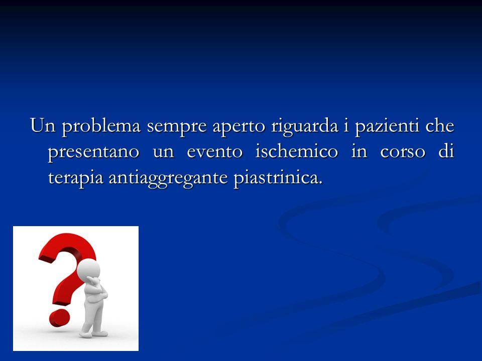 Un problema sempre aperto riguarda i pazienti che presentano un evento ischemico in corso di terapia antiaggregante piastrinica.