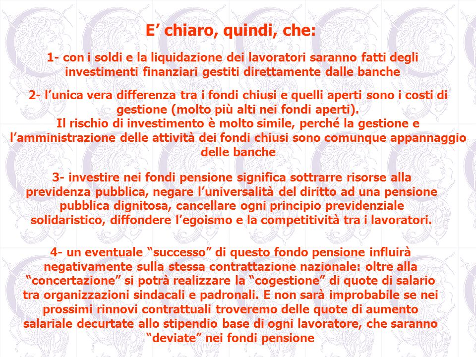 E' chiaro, quindi, che: 1- con i soldi e la liquidazione dei lavoratori saranno fatti degli investimenti finanziari gestiti direttamente dalle banche.