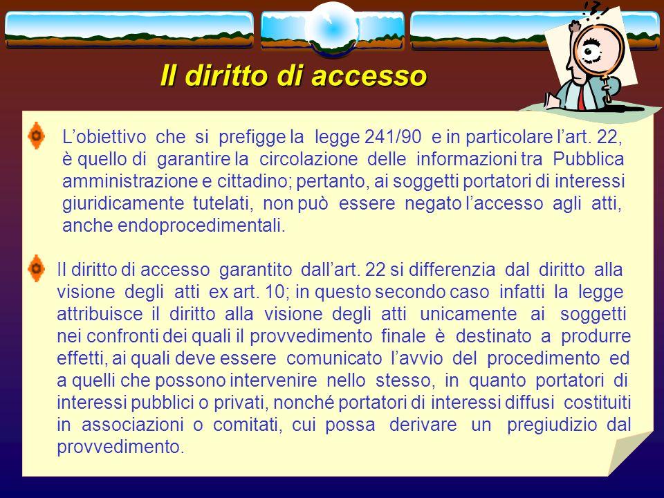 Il diritto di accesso L'obiettivo che si prefigge la legge 241/90 e in particolare l'art. 22,
