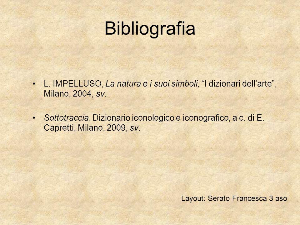 Bibliografia L. IMPELLUSO, La natura e i suoi simboli, l dizionari dell'arte , Milano, 2004, sv.