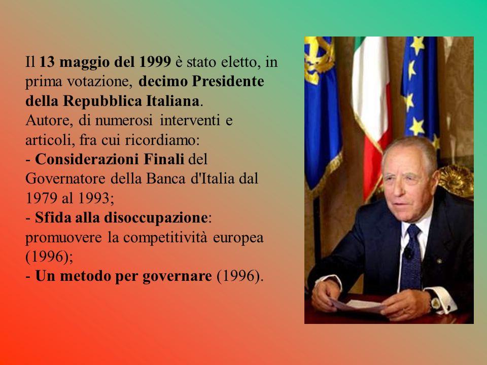 Il 13 maggio del 1999 è stato eletto, in prima votazione, decimo Presidente della Repubblica Italiana.