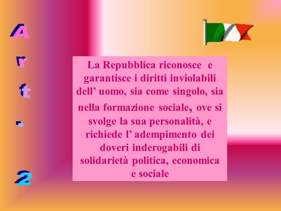 La Repubblica riconosce e garantisce i diritti inviolabili dell' uomo, sia come singolo, sia nella formazione sociale, ove si svolge la sua personalità, e richiede l' adempimento dei doveri inderogabili di solidarietà politica, economica e sociale