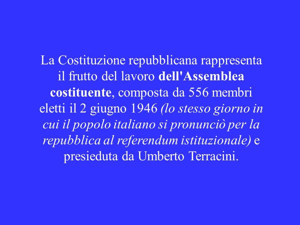 La Costituzione repubblicana rappresenta il frutto del lavoro dell Assemblea costituente, composta da 556 membri eletti il 2 giugno 1946 (lo stesso giorno in cui il popolo italiano si pronunciò per la repubblica al referendum istituzionale) e presieduta da Umberto Terracini.