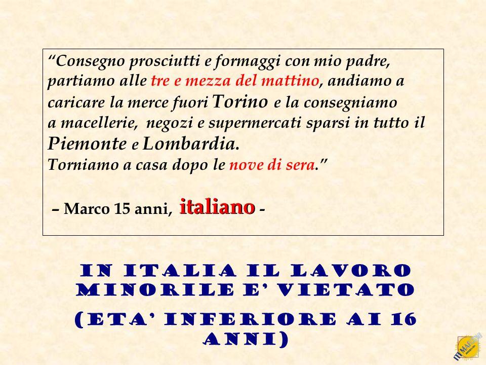 IN ITALIA IL LAVORO MINORILE E' VIETATO (ETA' INFERIORE AI 16 ANNI)