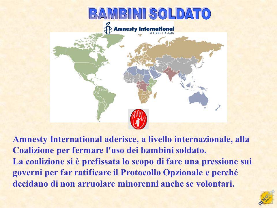 BAMBINI SOLDATO Amnesty International aderisce, a livello internazionale, alla Coalizione per fermare l uso dei bambini soldato.