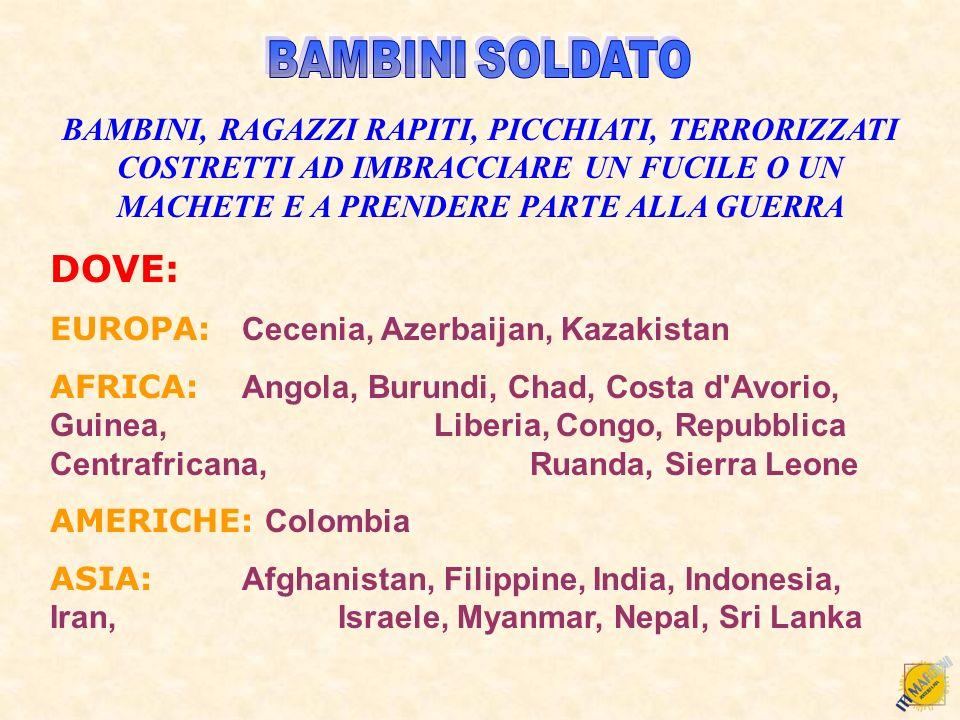 BAMBINI SOLDATO BAMBINI, RAGAZZI RAPITI, PICCHIATI, TERRORIZZATI COSTRETTI AD IMBRACCIARE UN FUCILE O UN MACHETE E A PRENDERE PARTE ALLA GUERRA.