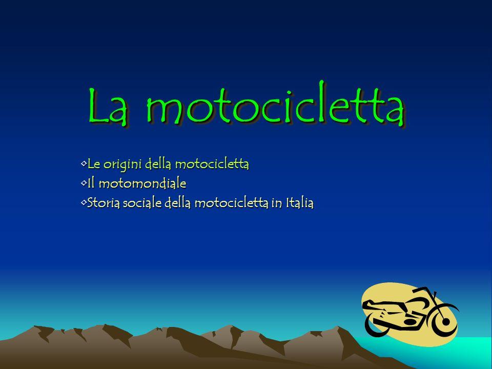 La motocicletta Le origini della motocicletta Il motomondiale