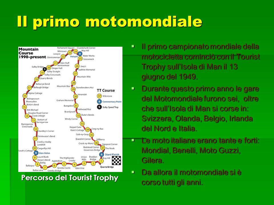 Il primo motomondiale Il primo campionato mondiale della motocicletta cominciò con il Tourist Trophy sull'Isola di Man il 13 giugno del 1949.