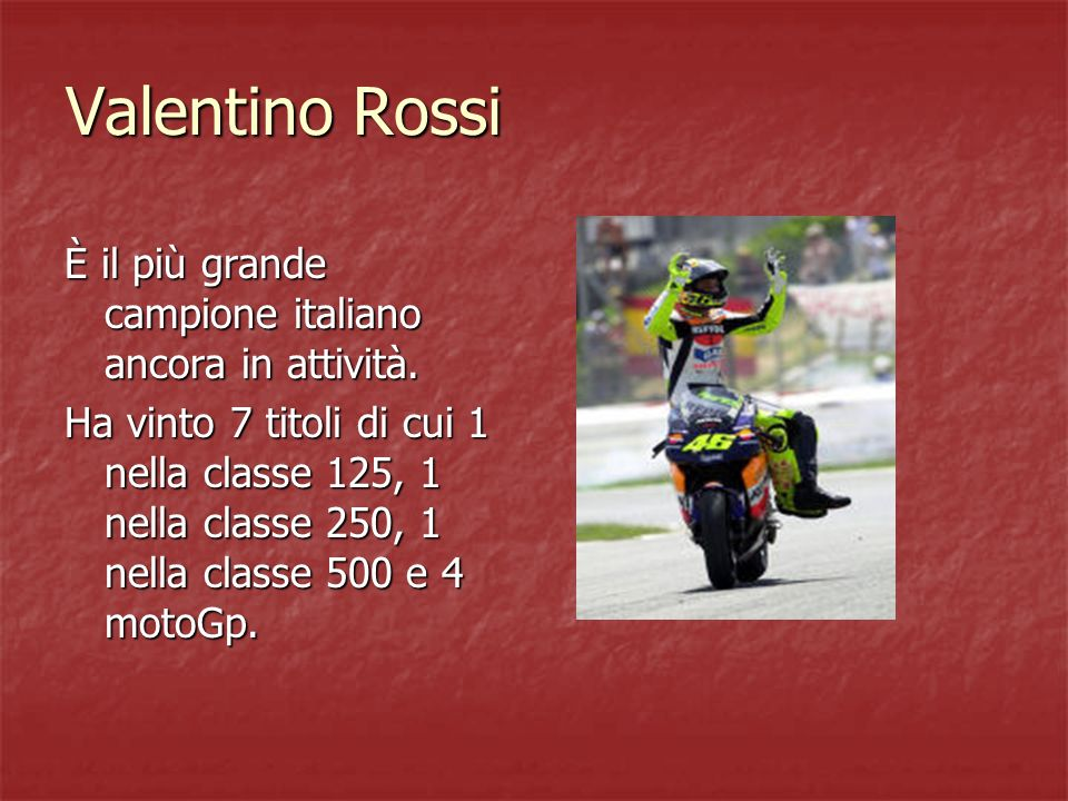 Valentino Rossi È il più grande campione italiano ancora in attività.