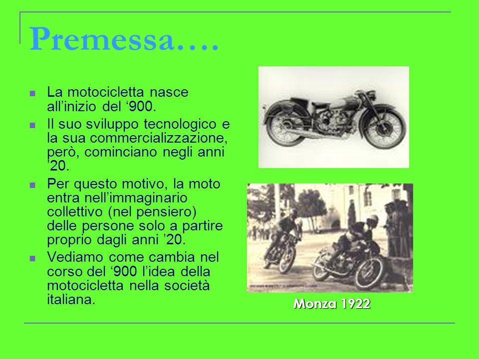 Premessa…. La motocicletta nasce all'inizio del '900.