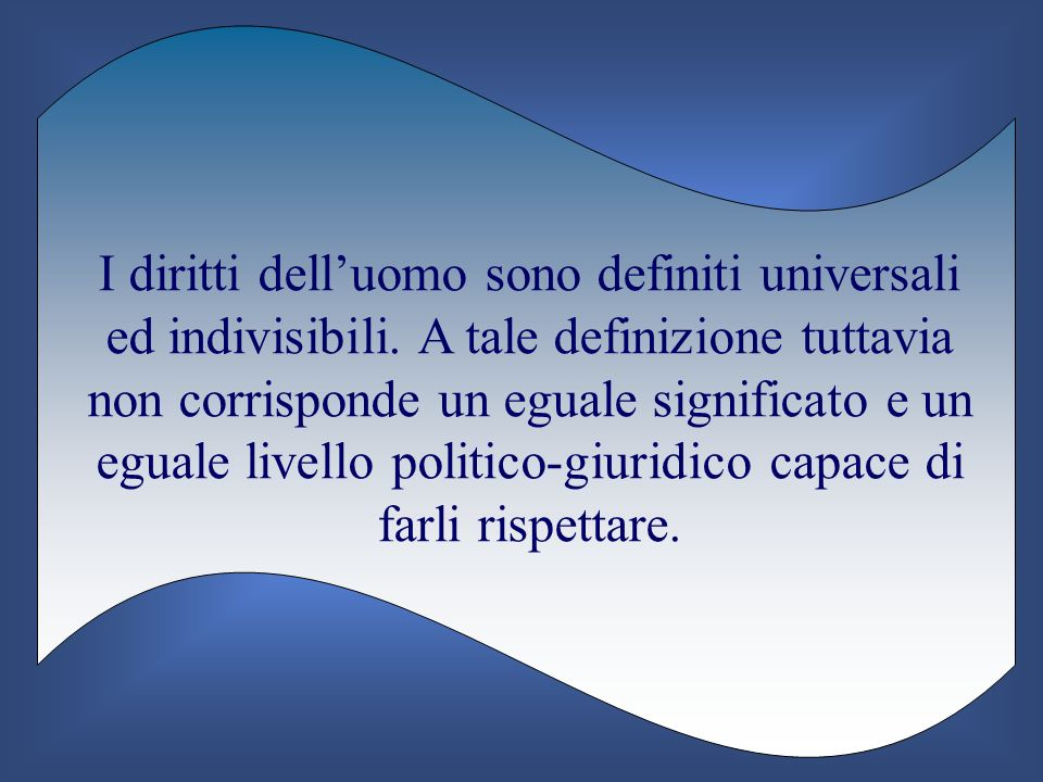 I diritti dell'uomo sono definiti universali ed indivisibili