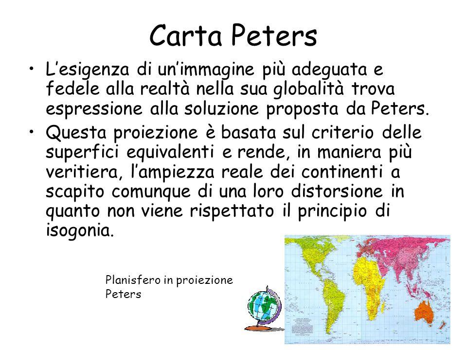 Carta Peters L'esigenza di un'immagine più adeguata e fedele alla realtà nella sua globalità trova espressione alla soluzione proposta da Peters.