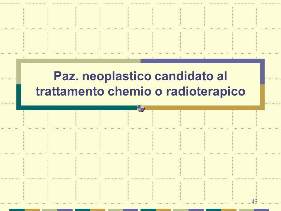 Paz. neoplastico candidato al trattamento chemio o radioterapico