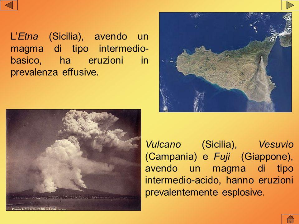 L'Etna (Sicilia), avendo un magma di tipo intermedio-basico, ha eruzioni in prevalenza effusive.