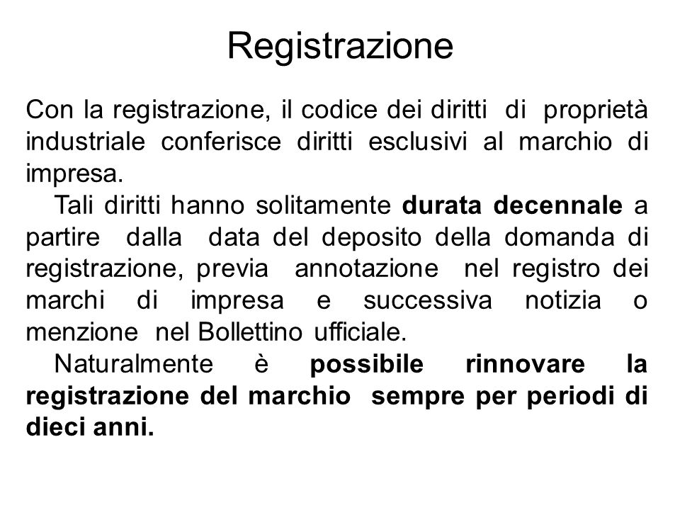 Registrazione Con la registrazione, il codice dei diritti di proprietà industriale conferisce diritti esclusivi al marchio di impresa.