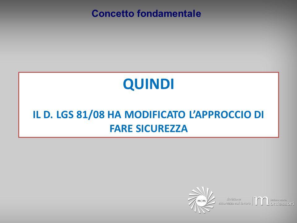 QUINDI IL D. LGS 81/08 HA MODIFICATO L'APPROCCIO DI FARE SICUREZZA