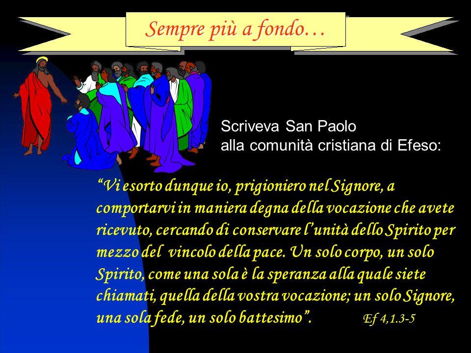 Sempre più a fondo… Scriveva San Paolo. alla comunità cristiana di Efeso: