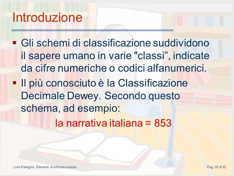 Introduzione Gli schemi di classificazione suddividono il sapere umano in varie classi , indicate da cifre numeriche o codici alfanumerici.