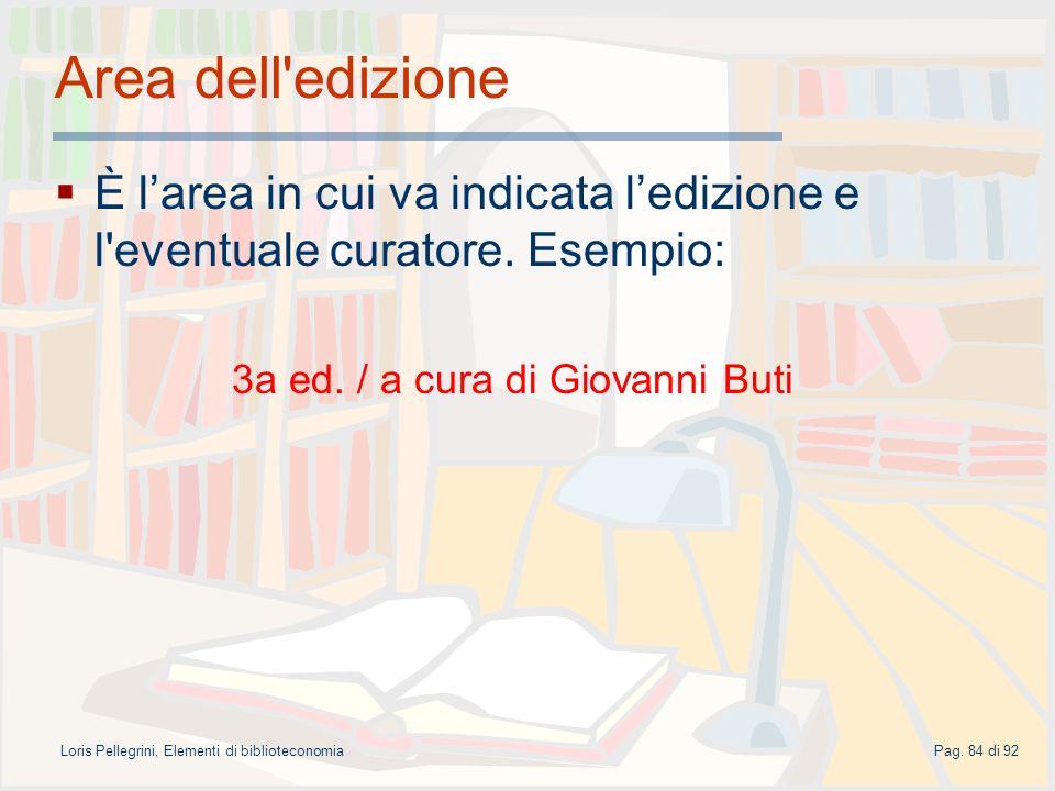 Area dell edizione È l'area in cui va indicata l'edizione e l eventuale curatore. Esempio: 3a ed. / a cura di Giovanni Buti.