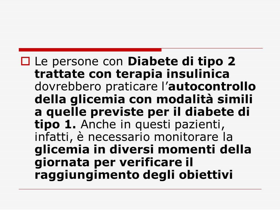 Le persone con Diabete di tipo 2 trattate con terapia insulinica dovrebbero praticare l'autocontrollo della glicemia con modalità simili a quelle previste per il diabete di tipo 1.