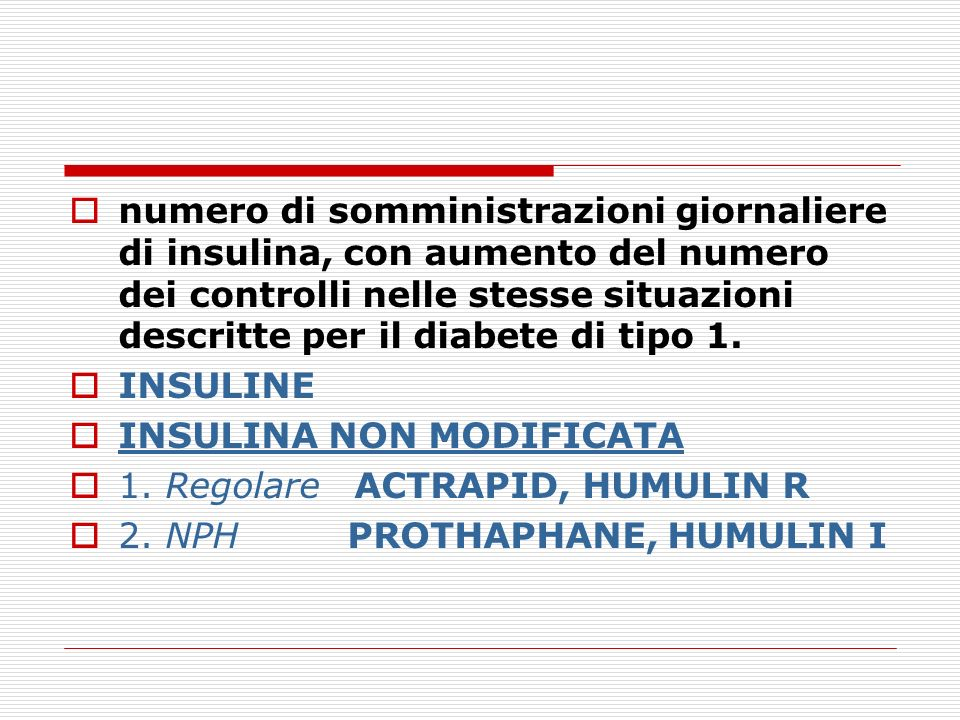 numero di somministrazioni giornaliere di insulina, con aumento del numero dei controlli nelle stesse situazioni descritte per il diabete di tipo 1.