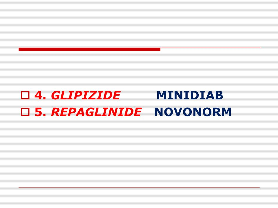 4. GLIPIZIDE MINIDIAB 5. REPAGLINIDE NOVONORM