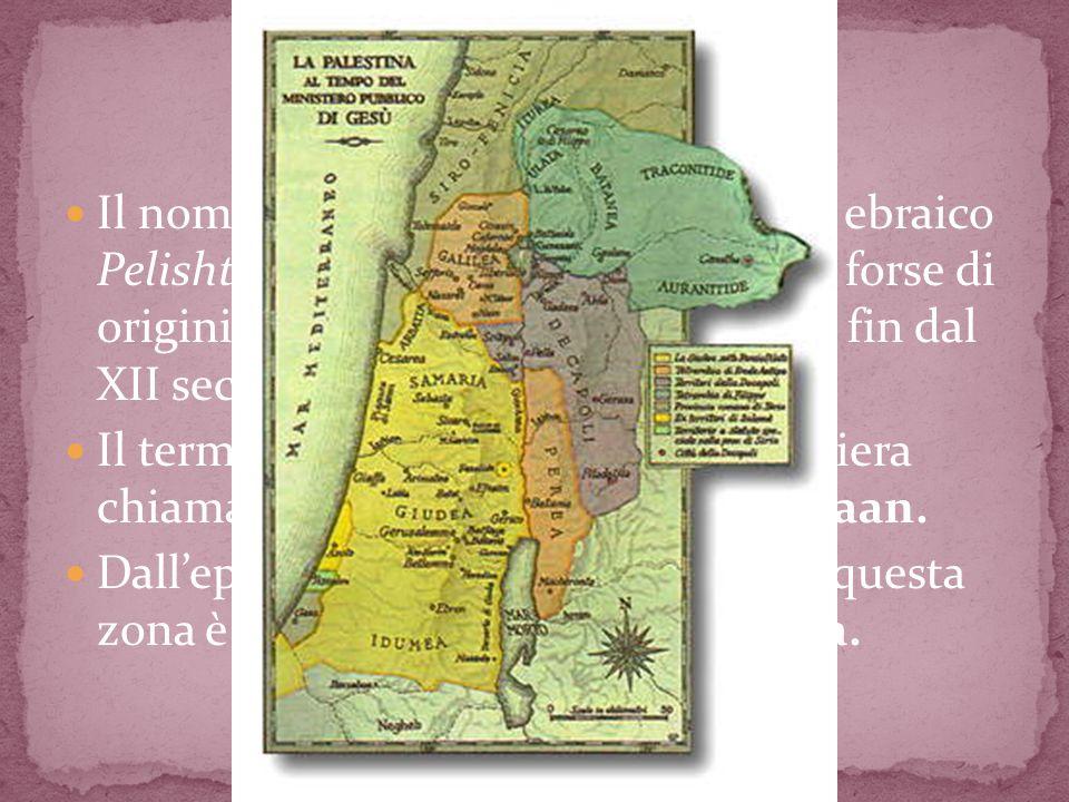 Il nome Palestina deriva dal termine ebraico Pelishtim, filistei, i temibili invasori, forse di origini cretesi, installatisi sulla costa fin dal XII secolo a.C.