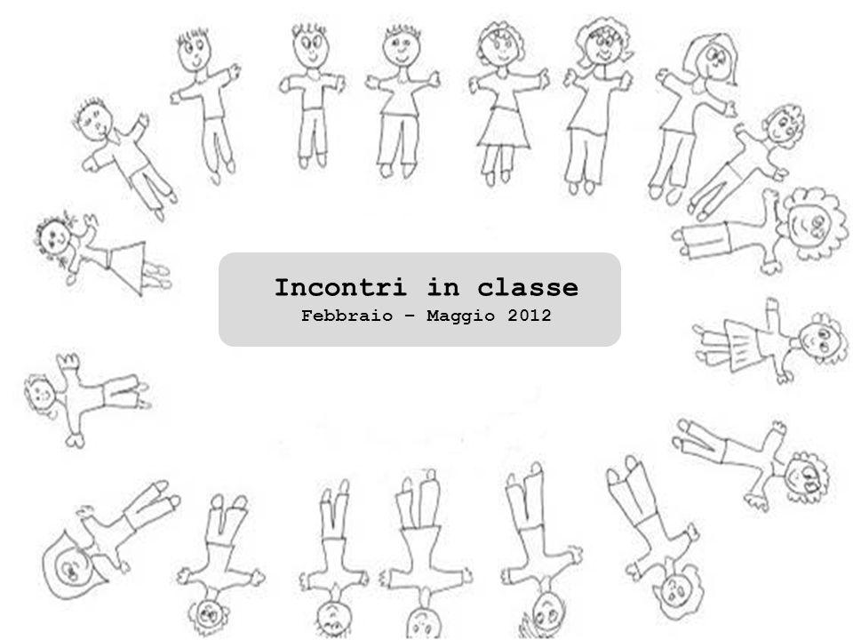 Incontri in classe Febbraio – Maggio 2012