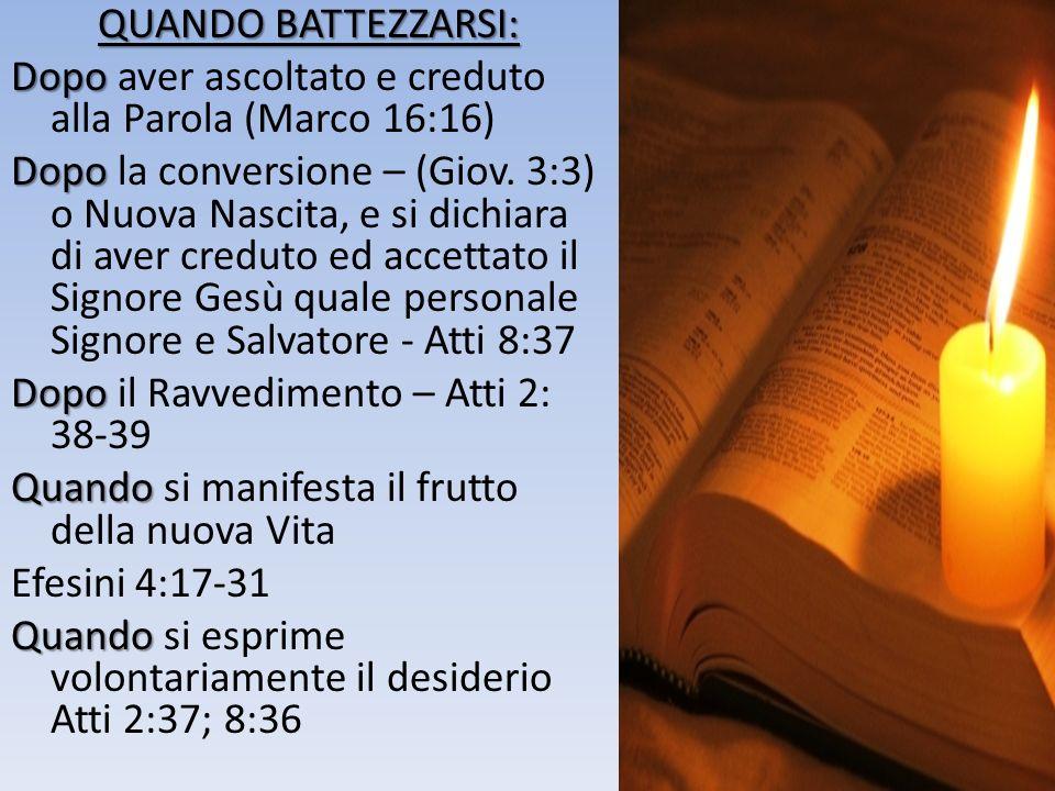 QUANDO BATTEZZARSI: Dopo aver ascoltato e creduto alla Parola (Marco 16:16) Dopo la conversione – (Giov.