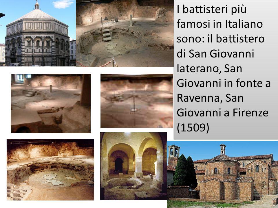 I battisteri più famosi in Italiano sono: il battistero di San Giovanni laterano, San Giovanni in fonte a Ravenna, San Giovanni a Firenze (1509)