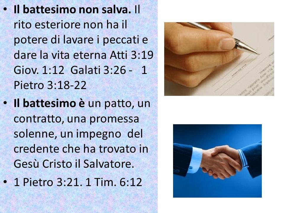 Il battesimo non salva. Il rito esteriore non ha il potere di lavare i peccati e dare la vita eterna Atti 3:19 Giov. 1:12 Galati 3:26 - 1 Pietro 3:18-22
