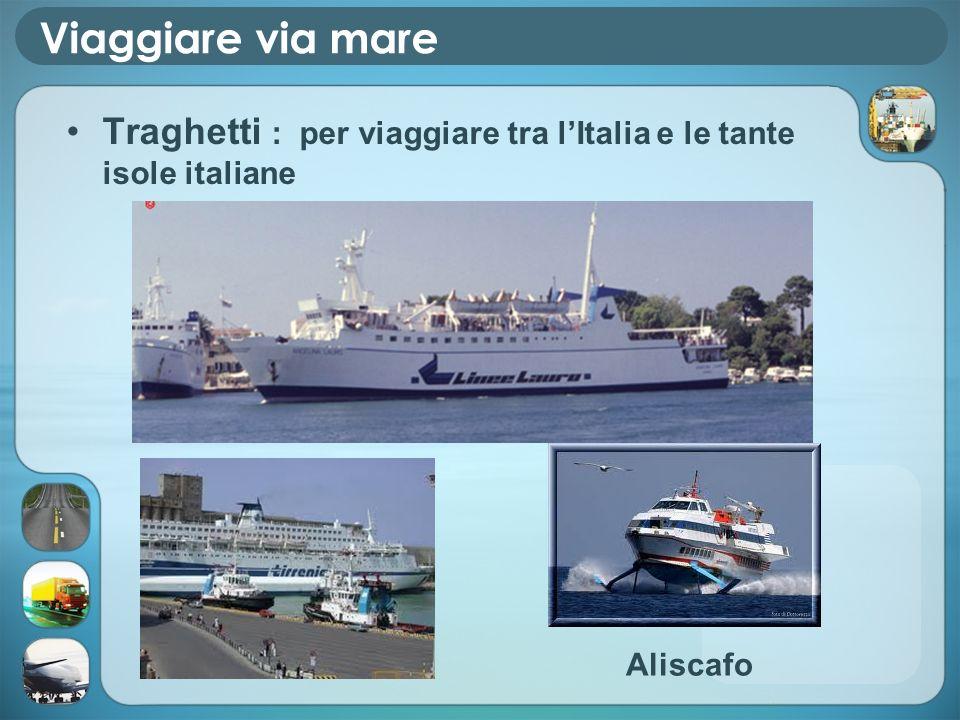 Viaggiare via mare Traghetti : per viaggiare tra l'Italia e le tante isole italiane Aliscafo