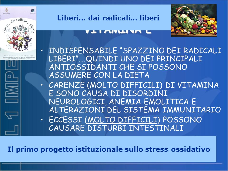 Liberi … dai radicali. liberi. Il primo. progetto. istituzionale. sullo. stress ossidativo. VITAMINA E.