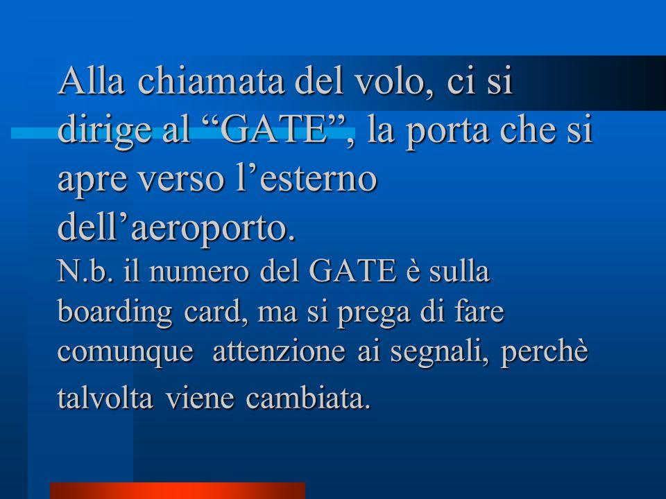 Alla chiamata del volo, ci si dirige al GATE , la porta che si apre verso l'esterno dell'aeroporto.