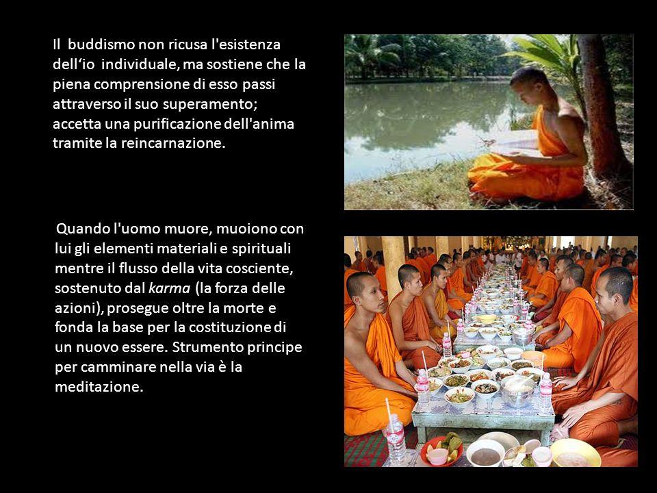 Il buddismo non ricusa l esistenza dell'io individuale, ma sostiene che la piena comprensione di esso passi attraverso il suo superamento; accetta una purificazione dell anima tramite la reincarnazione.