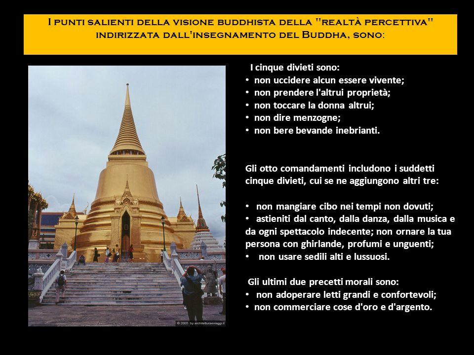 I punti salienti della visione buddhista della realtà percettiva indirizzata dall insegnamento del Buddha, sono: