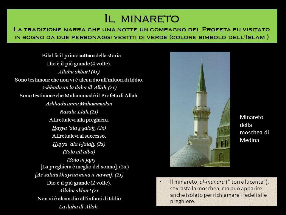 Il minareto La tradizione narra che una notte un compagno del Profeta fu visitato in sogno da due personaggi vestiti di verde (colore simbolo dell Islam )