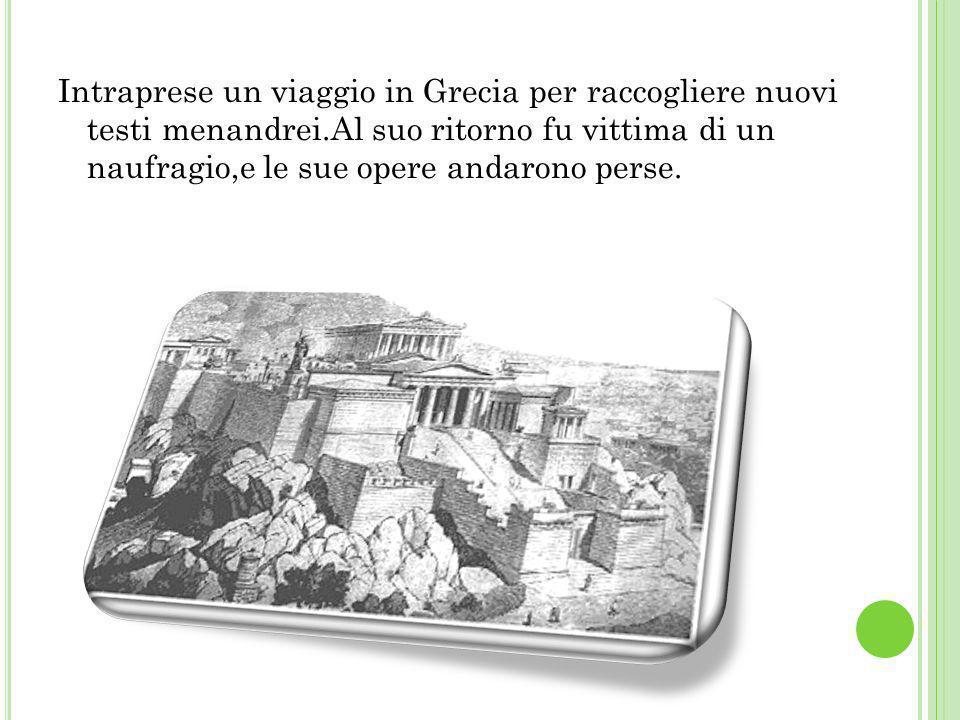 Intraprese un viaggio in Grecia per raccogliere nuovi testi menandrei
