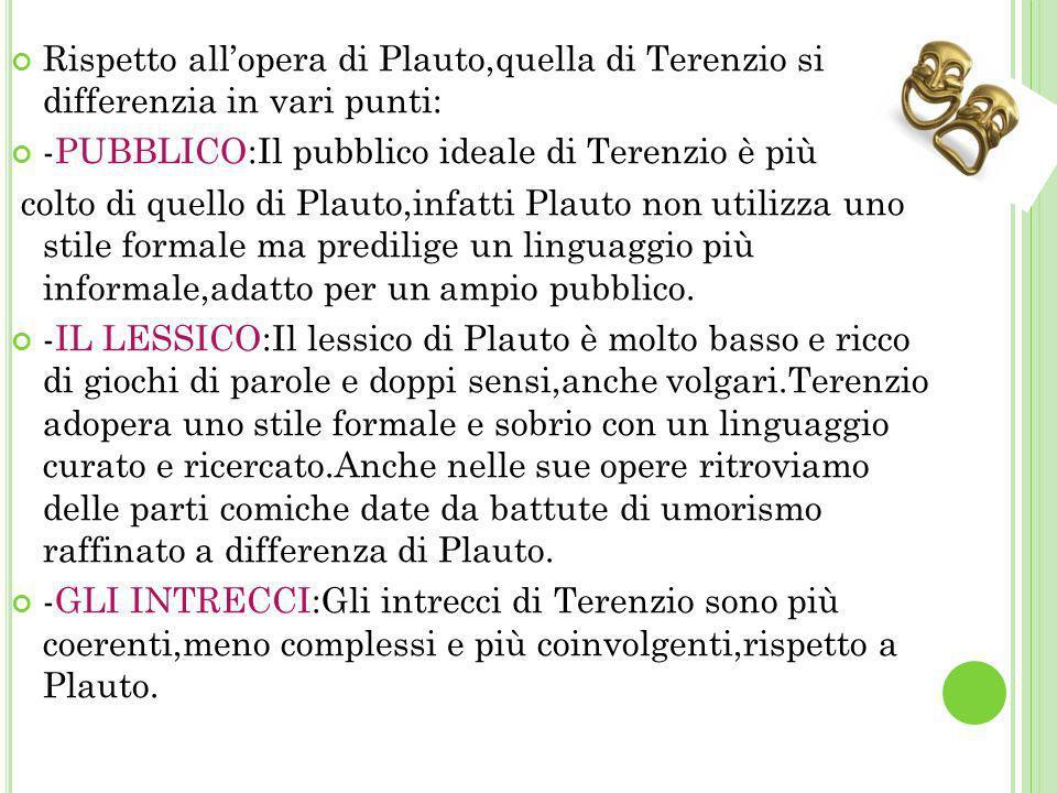 Rispetto all'opera di Plauto,quella di Terenzio si differenzia in vari punti: