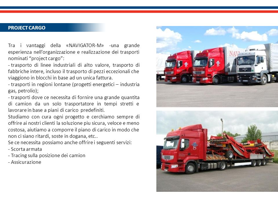 PROJECT CARGO Tra i vantaggi della «NAVIGATOR-M» -una grande esperienza nell'organizzazione e realizzazione dei trasporti nominati project cargo :