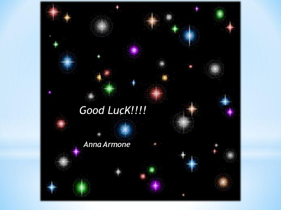 Good LucK!!!! Anna Armone