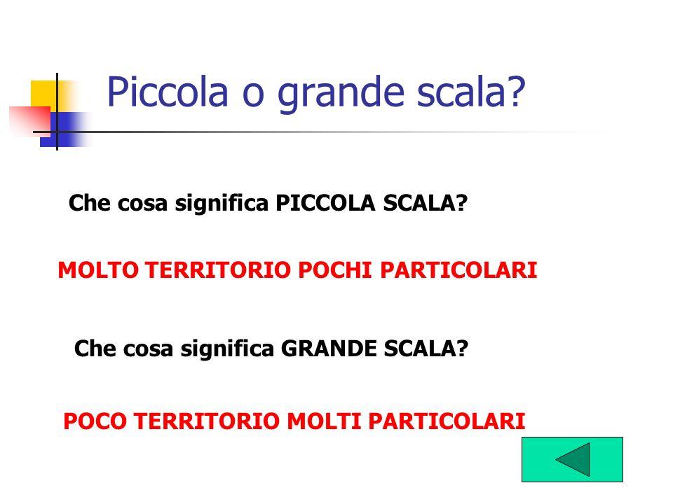 Piccola o grande scala Che cosa significa PICCOLA SCALA
