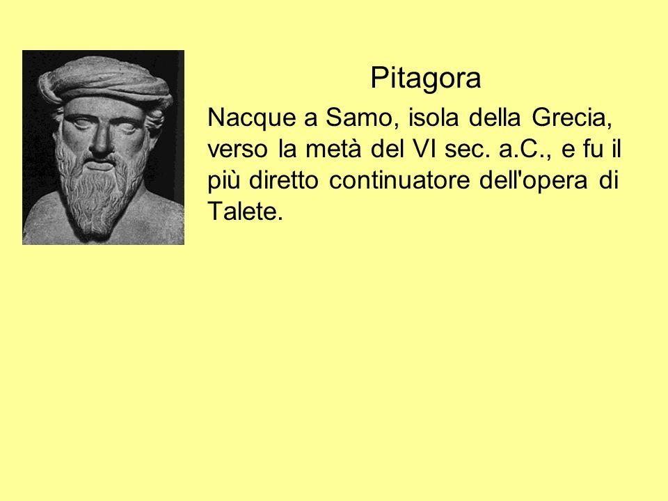 Pitagora Nacque a Samo, isola della Grecia, verso la metà del VI sec.