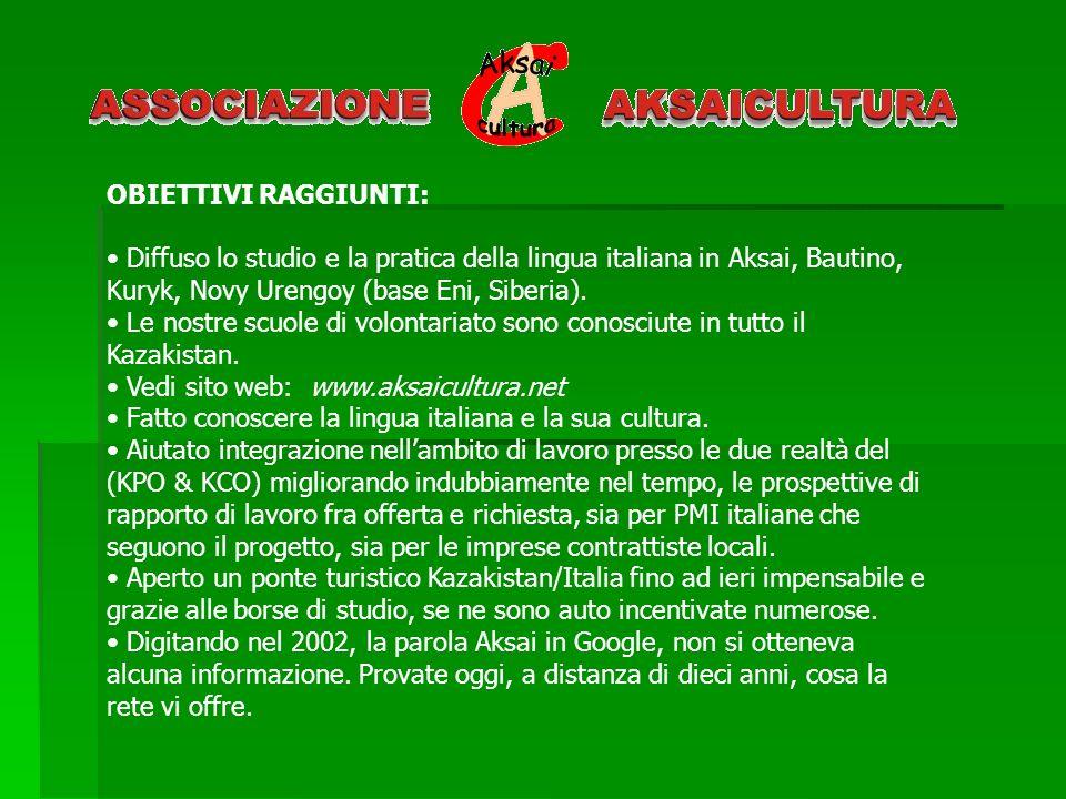 OBIETTIVI RAGGIUNTI:Diffuso lo studio e la pratica della lingua italiana in Aksai, Bautino, Kuryk, Novy Urengoy (base Eni, Siberia).