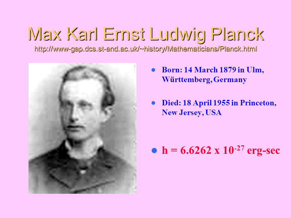 Max Karl Ernst Ludwig Planck http://www-gap. dcs. st-and. ac