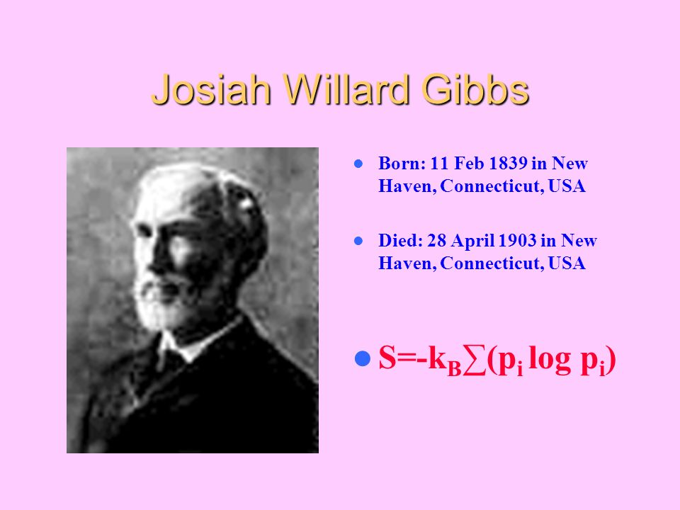Josiah Willard Gibbs S=-kB∑(pi log pi)