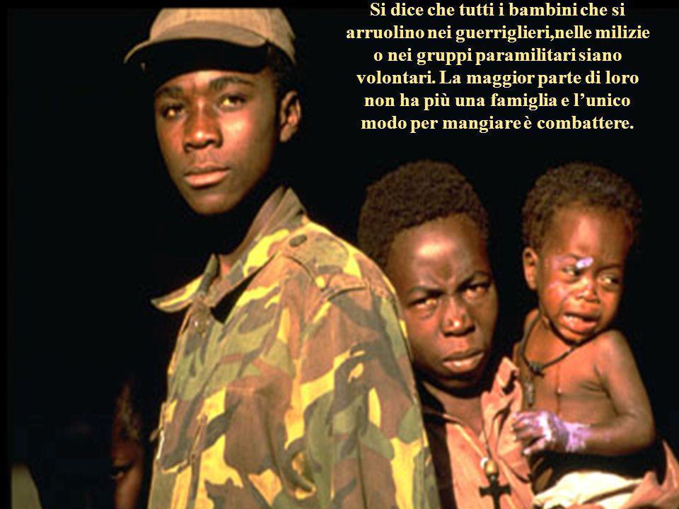 Si dice che tutti i bambini che si arruolino nei guerriglieri,nelle milizie o nei gruppi paramilitari siano volontari.