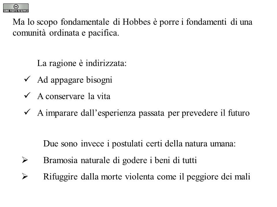 Ma lo scopo fondamentale di Hobbes è porre i fondamenti di una comunità ordinata e pacifica.